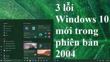 3 lỗi Windows 10 mới trong phiên bản 2004