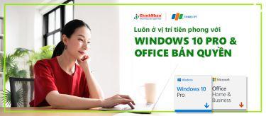 LUÔN Ở VỊ TRÍ TIÊN PHONG VỚI WINDOWS 10 PRO VÀ OFFICE BẢN QUYỀN